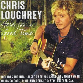 CHRIS LOUGHREY - HERE FOR A GOOD TIME (CD)