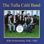 THE TULLA CEILI BAND - 40TH ANNIVERSARY 1946-1986 (CD)