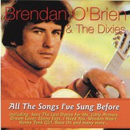 BRENDAN O'BRIEN AND THE DIXIES - ALL THE SONGS I'VE SUNG BEFORE (CD)...