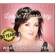 LOUISE MORRISSEY - WHAT'S ANOTHER YEAR, CELEBRATING THIRTY YEARS (3 CD SET)...