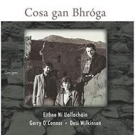 EITHNE NÍ UALLACHÁIN / GERRY O'CONNOR / DESI WILKINSON - COSA GAN BHRÓGA (CD)
