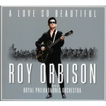 ROY ORBISON & THE ROYAL PHILHARMONIC ORCHESTRA - A LOVE SO BEAUTIFUL (CD)