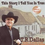 TR DALLAS - THIS STORY I TELL YOU IS TRUE (CD)...