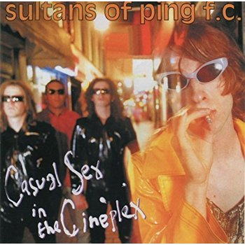 SULTANS OF PING - CASUAL SEX IN THE CINEPLEX (CD)