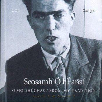 SEOSAMH Ó  HÉANAÍ - Ó MO DHÚCHAS / FROM MY TRADITION (CD)