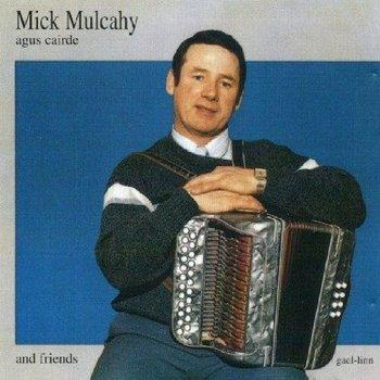 MICK MULCAHY - MICK MULCAHY AGUS CAIRDE (CD)