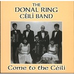 THE DONAL RING CÉILÍ BAND - COME TO THE CÉILÍ (CD)...