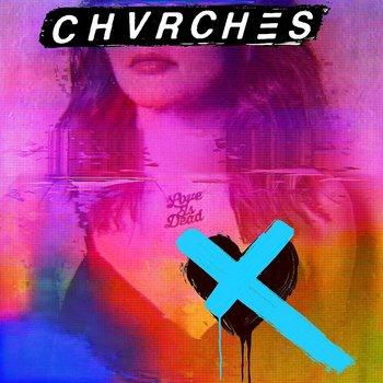 CHVRCHES - LOVE IS DEAD (Vinyl LP)