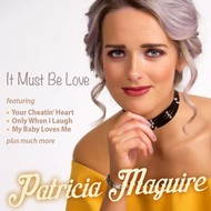 PATRICIA MAGUIRE - IT MUST BE LOVE (CD)