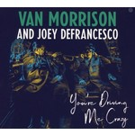 VAN MORRISON & JOEY DEFRANCESCO - YOU'RE DRIVING ME CRAZY (CD)