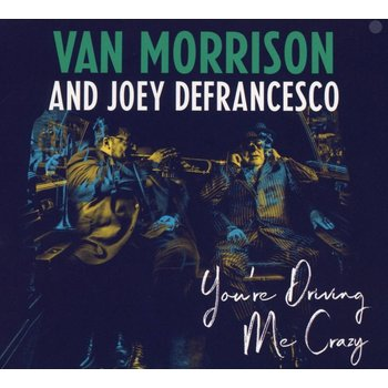 VAN MORRISON & JOEY DEFRANCESCO - YOU'RE DRIVING ME CRAZY (CD)
