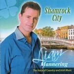 LIAM MANNERING - SHAMROCK CITY (CD)...