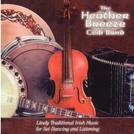 THE HEATHER BREEZE CEILI BAND - TRADITIONAL IRISH MUSIC FOR SET DANCING & LISTENING (CD)
