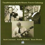 NED COLEMAN, PAT MCMAHON, SEAN WALSH - TRADITIONAL IRISH MUSIC FROM GALWAY (CD)...