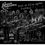 FAIRPORT CONVENTION - WHAT WE DID ON OUR SATURDAY (2 CD Set).