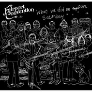 FAIRPORT CONVENTION - WHAT WE DID ON OUR SATURDAY (2 CD Set)