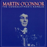 MARTIN O'CONNOR - THE CONNACHTMAN'S RAMBLES (CD)