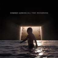 COWBOY JUNKIES - ALL THAT RECKONING (CD)...