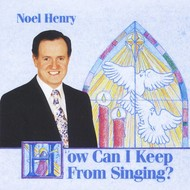 NOEL HENRY - HOW CAN I KEEP FROM SINGING? (CD)