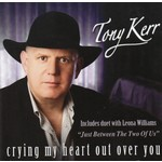 TONY KERR - CRYING MY HEART OUT OVER YOU (CD)...