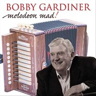 BOBBY GARDINER - MELODEON MAD (CD)