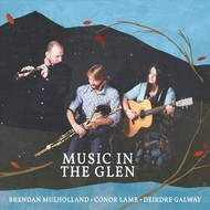 BRENDAN MULHOLLAND, CONOR LAMB, DEIRDRE GALWAY - MUSIC IN THE GLEN (CD)
