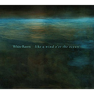 WHITE RAVEN - LIKE A WIND O'RE THE OCEAN (CD)