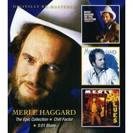 MERLE HAGGARD - THE EPIC COLLECTION / CHILL FACTOR / 5:01 BLUES (CD)