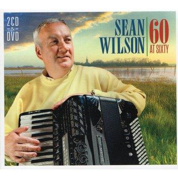 SEAN WILSON - 60 AT SIXTY (2 CD & 1 DVD)