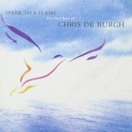 CHRIS DE BURGH - SPARK TO A FLAME THE VERY BEST OF CHRIS DE BURGH (CD)...