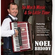 NOEL BRIODY - SO MUCH MUSIC & SO LITTLE TIME (CD)...