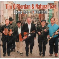 TIM O'RIORDAN & NATURAL GAS - COME HERE I WANTCHA (CD)...