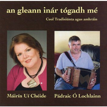 MÁIRÍN  UÍ CHÉIDE & PÁDRAIC Ó LOCHLAINN - AN GLEANN INAR TÓGADH MÉ (CD)