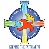 CATHOLIC ARTISTS FOR THE MILLENIUM - KEEPING THE FAITH ALIVE VOLUME 3 (CD)...