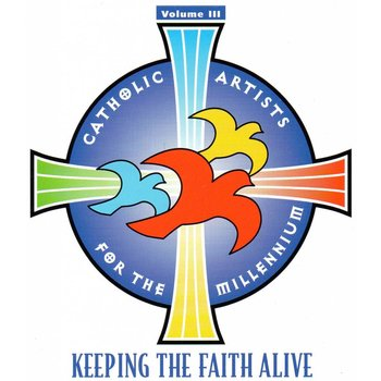CATHOLIC ARTISTS FOR THE MILLENIUM - KEEPING THE FAITH ALIVE VOLUME 3 (CD)