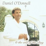 DANIEL O'DONNELL - AT THE END OF THE DAY (CD)...