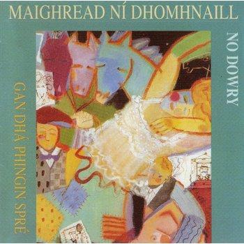 MAIGHREAD NÍ DHOMHNAILL - GAN DHÁ PHINGIN SPRÉ NO DOWRY (CD)