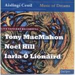 TONY MACMAHON, NOEL HILL, IARLA Ó LIONÁRD - AISLINGÍ CEOIL, MUSIC OF DREAMS (CD)...