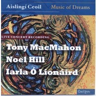 TONY MACMAHON, NOEL HILL, IARLA Ó LIONÁRD - AISLINGÍ CEOIL, MUSIC OF DREAMS (CD)...