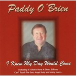 PADDY O'BRIEN - I KNEW MY DAY WOULD COME (CD)...