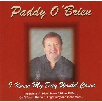PADDY O'BRIEN - I KNEW MY DAY WOULD COME (CD)