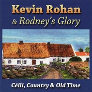 KEVIN ROHAN & RODNEY'S GLORY - CEILI COUNTRY & OLD TIME (CD)...