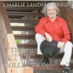 CHARLIE LANDSBOR0UGH - THE ATTIC COLLECTION (CD)...