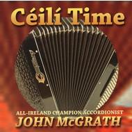 JOHN MCGRATH - CÉILÍ TIME with John McGrath All-Ireland Champion Accordionist (CD)...