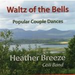 THE HEATHER BREEZE CÉILÍ BAND - WALTZ OF THE BELLS (CD)...