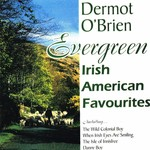 DERMOT O'BRIEN - EVERGREEN, IRISH AMERICAN FAVOURITES (CD)...