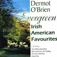 DERMOT O'BRIEN - EVERGREEN, IRISH AMERICAN FAVOURITES (CD)...