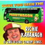 RICHIE KAVANAGH - HAVE YOU SEEN THE PADDY WAGON (CD)...