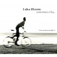 LUKA BLOOM - SOMETIMES I FLY, LIVE IN BREMEN 2001 (CD).