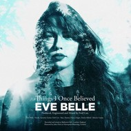 EVE BELLE - THINGS I ONCE BELIEVED EP (CD)...